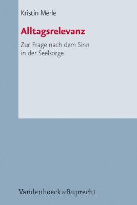 Alltagsrelevanz: Zur Frage Nach Dem Sinn in Der Seelsorge 9783525624135