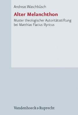 Alter Melanchthon: Muster Theologischer Autoritatsstiftung Bei Matthias Flacius Illyricus 9783525553008