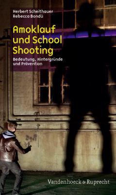 Amoklauf Und School Shooting: Bedeutung, Hintergrunde Und Pravention 9783525404355