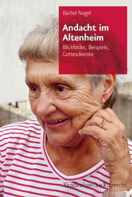 Andacht Im Altenheim: Blickfelder, Beispiele, Gottesdienste 9783525630259