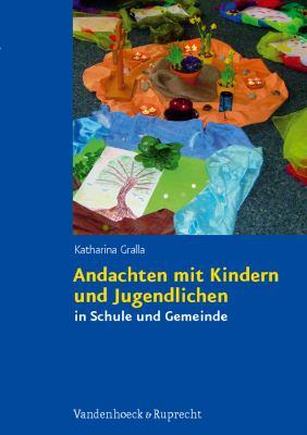 Andachten Mit Kindern Und Jugendlichen: In Schule Und Gemeinde 9783525580288