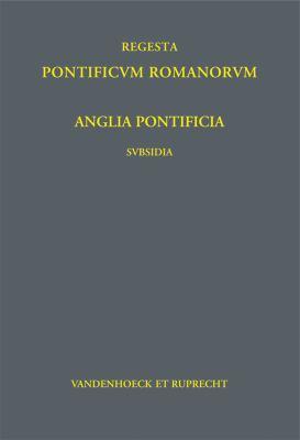 Anglia Pontificia - Subsidia I: Pars I-III: Lanfranci Cantuariensis Archiepiscopi, S. Anselmi Cantuariensis Archiepiscopi, Gileberti Foliot Gloecestri 9783525360392
