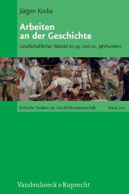 Arbeiten an Der Geschichte: Gesellschaftlicher Wandel Im 19. Und 20. Jahrhundert 9783525370216