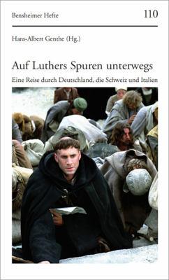 Auf Luthers Spuren Unterwegs: Eine Reise Durch Deutschland, Die Schweiz Und Italien 9783525872000