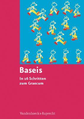 Baseis: In 16 Schritten Zum Graecum. Bearbeitet Von Andrea Harbach, Burkhard Reis Und Thomas Ihnken 9783525265413