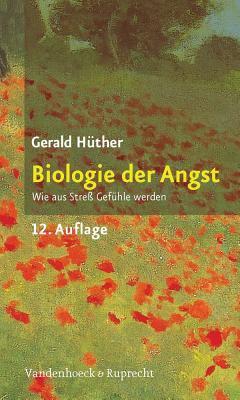 Biologie Der Angst: Wie Aus Stress Gefuhle Werden 9783525014394