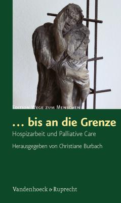 Bis an Die Grenze: Hospizarbeit Und Palliative Care 9783525670149