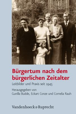 Burgertum Nach Dem Burgerlichen Zeitalter: Leitbilder Und Praxis Seit 1945 9783525368503
