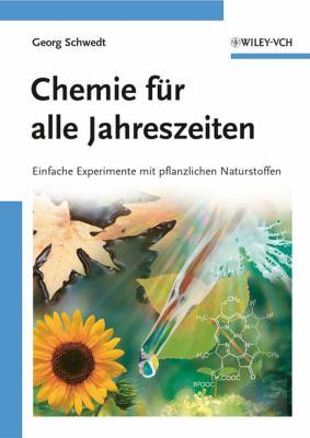 Chemie Fur Alle Jahreszeiten: Einfache Experimente Mit Pflanzlichen Naturstoffen 9783527316625