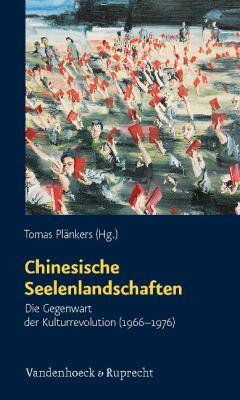 Chinesische Seelenlandschaften: Die Gegenwart Der Kulturrevolution (1966-1976) 9783525454152