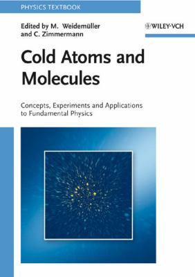 Cold Atoms and Molecules: A Testground for Fundamental Many Particle Physics 9783527407507