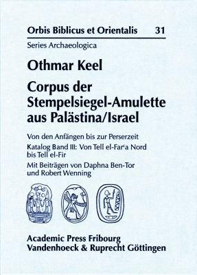 Corpus Der Stempelsiegel-Amulette Aus Palastina/Israel: Von Den Anfangen Bis Zur Perserzeit Katalog Band III: Von Tell El-Far'a-Nord Bis Tell El-Fir 9783525543634