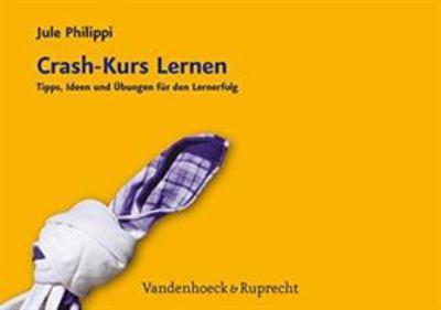 Crash-Kurs Lernen: Tipps, Ideen Und Ubungen Fur Den Lernerfolg 9783525701003