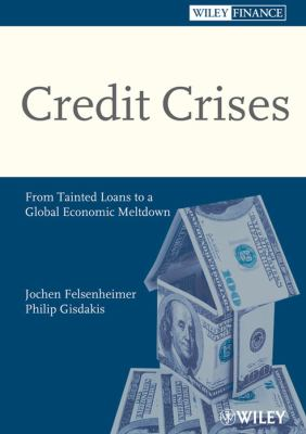 Credit Crises: From Tainted Loans to a Global Economic Meltdown 9783527503759