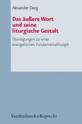 Das Aussere Wort Und Seine Liturgische Gestalt: Ueberlegungen Zu Einer Evangelischen Fundamentalliturgik 9783525624142