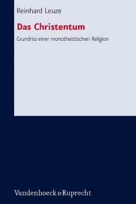 Das Christentum: Grundriss Einer Monotheistischen Religion 9783525563588
