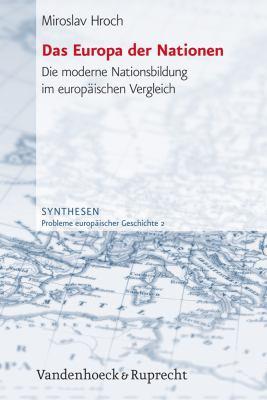 Das Europa Der Nationen: Die Moderne Nationsbildung Im Europaischen Vergleich 9783525368015