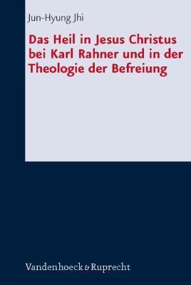 Das Heil in Jesus Christus Bei Karl Rahner Und in Der Theologie Der Befreiung 9783525563410