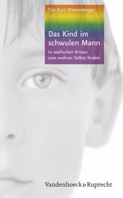 Das Kind Im Schwulen Mann: In Seelischen Krisen Zum Wahren Selbst Finden 9783525401637