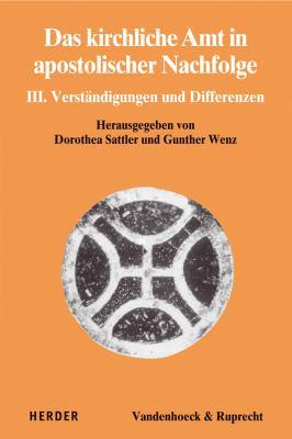 Das Kirchliche Amt In Apostolischer Nachfolge III: Verstandigungen Und Differenzen 9783525569368