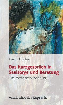 Das Kurzgesprach in Seelsorge Und Beratung: Eine Methodische Anleitung 9783525623848
