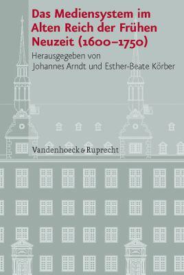 Das Mediensystem Im Alten Reich Der Fruhen Neuzeit (1600-1750) 9783525100936