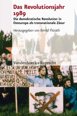 Das Revolutionsjahr 1989: Die Demokratische Revolution in Osteuropa ALS Transnationale Zasur 9783525350454