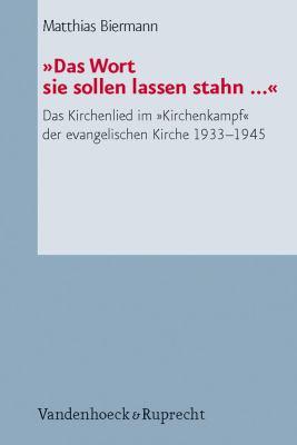 Das Wort Sie Sollen Lassen Stahn ...: Das Kirchenlied Im Kirchenkampf Der Evangelischen Kirche 1933-1945 9783525624166