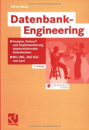 Datenbank-Engineering: Analyse, Entwurf Und Implementierung Objektrelationaler Datenbanken Mit UML, DB2-SQL Und Java 9783528251833