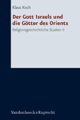 Der Gott Israels Und Die Gotter Des Orients: Religionsgeschichtliche Studien II 9783525530795