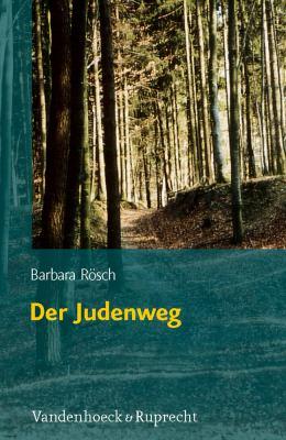 Der Judenweg: Judische Geschichte Und Kulturgeschichte Aus Sicht Der Flurnamenforschung 9783525569986