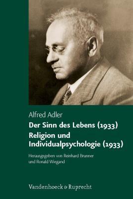 Der Sinn Des Lebens (1933). Religion Und Individualpsychologie (1933) 9783525405543