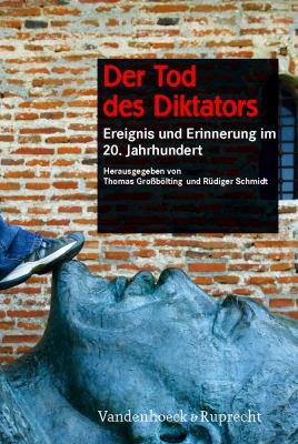 Der Tod Des Diktators: Ereignis Und Erinnerung Im 20. Jahrhundert 9783525300091