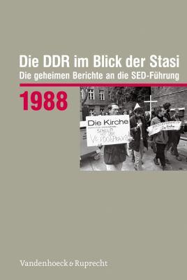 Die Ddr Im Blick Der Stasi 1988: Die Geheimen Berichte an Die sed-Fuhrung 9783525375020