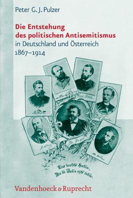 Die Entstehung Des Politischen Antisemitismus in Deutschland Und Osterreich (1867-1914): Mit Einem Forschungsbericht Des Autors 9783525369548