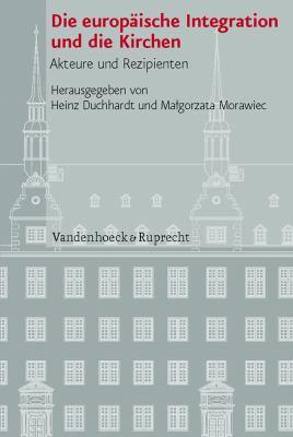 Die Europaische Integration Und Die Kirchen: Akteure Und Rezipienten 9783525100998
