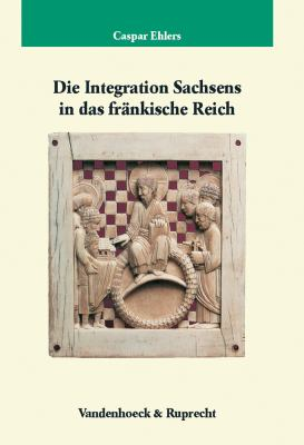 Die Integration Sachsens In das Frankische Reich (751-1024) [With CDROM] 9783525358870