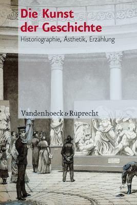 Die Kunst Der Geschichte: Historiographie, Asthetik, Erzahlung 9783525363843