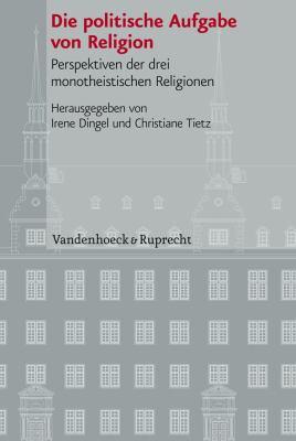 Die Politische Aufgabe Von Religion: Perspektiven Der Drei Monotheistischen Religionen 9783525101131