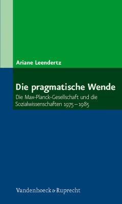 Die Pragmatische Wende: Die Max-Planck-Gesellschaft Und Die Sozialwissenschaften 1975-1985 9783525367889