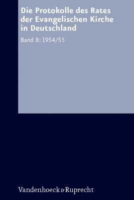 Die Protokolle Des Rates Der Evangelischen Kirche in Deutschland. Bd. 8: 1954/1955 9783525557693
