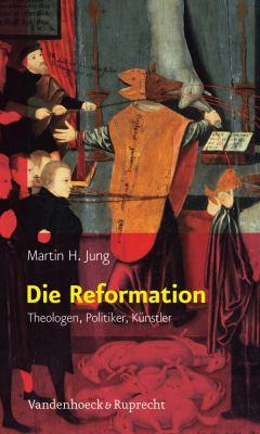 Die Reformation: Theologen, Politiker, Kunstler 9783525557822