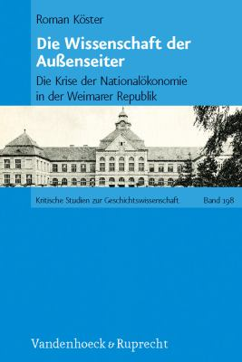 Die Wissenschaft Der Aussenseiter: Die Krise Der Nationalokonomie in Der Weimarer Republik 9783525360255