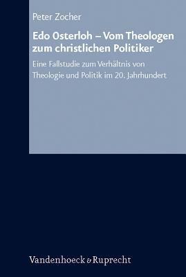 EDO Osterloh - Vom Theologen Zum Christlichen Politiker: Eine Fallstudie Zum Verhaltnis Von Theologie Und Politik Im 20. Jahrhundert 9783525557501
