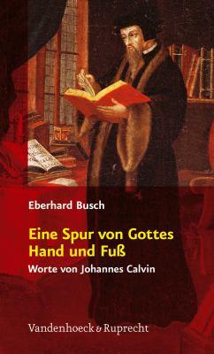Eine Spur Von Gottes Hand Und Fuss: Worte Von Johannes Calvin 9783525633007