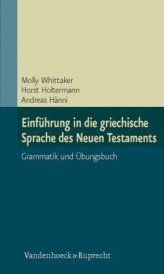Einfuhrung in Die Griechische Sprache Des Neuen Testaments: Grammatik Und Ubungsbuch 9783525521427