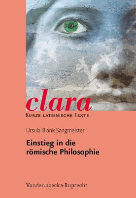 Einstieg in Die Romische Philosophie: Clara. Kurze Lateinische Texte 9783525717011