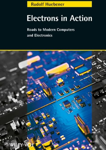 Electrons in Action: Roads to Modern Computers and Electronics 9783527404438