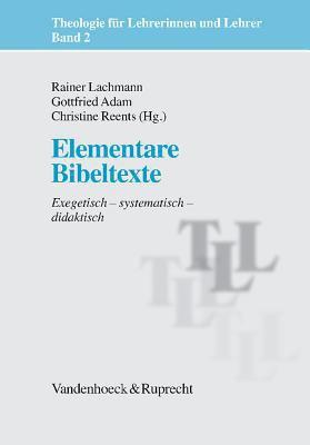 Elementare Bibeltexte: Exegetisch - Systematisch - Didaktisch 9783525614211