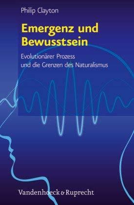 Emergenz Und Bewusstsein: Evolutionarer Prozess Und Die Grenzen Des Naturalismus. Aus Dem Englischen Von Gesine Schenke Robinson 9783525569856